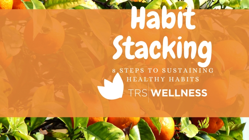 Habit Stacking- 8 Steps to Sustaining Healthy Habits